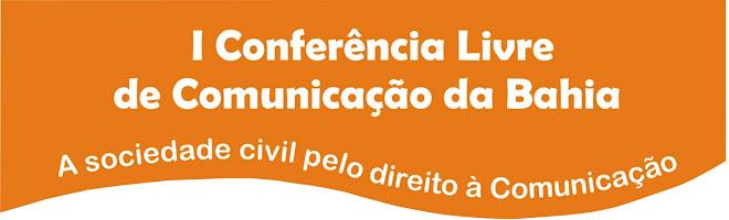 I Conferência Livre de Comunicação da Bahia