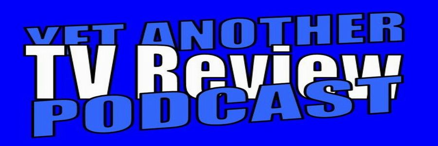 Yet Another TV Review Podcast