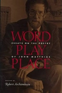 Word Play Place: Essays On The Poetry Of John Matthias