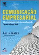 Comunicação Empresarial - A construção da Identidade, Imagem e Reputação. Paul Argenti  Ed. Campus