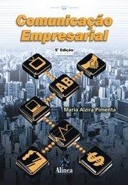 Comunicação Empresarial - Maria Alzira Pimenta - Ed. Alínea