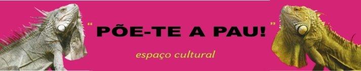 .Põe-te a Pau! - Espaço Cultural