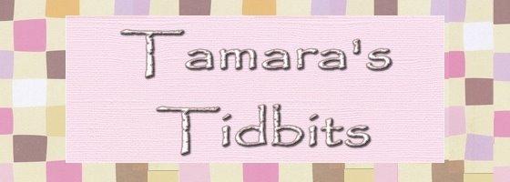 Tamara's Tidbits