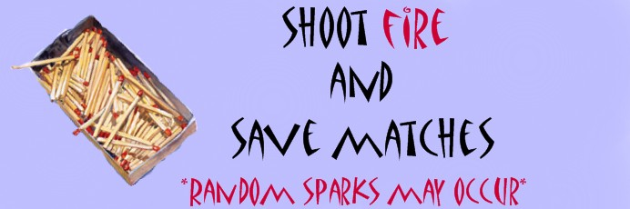 Shoot Fire and Save Matches
