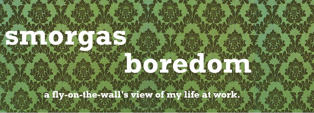 Smorgasbord of Boredom...Smorgasboredom