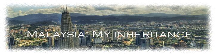 Malaysia: My Inheritance