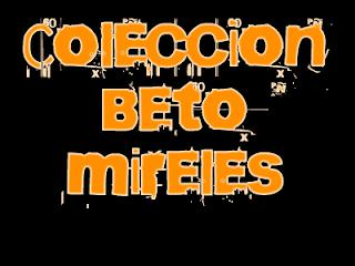 Coleccion Beto Mireles: Lista Completa 2