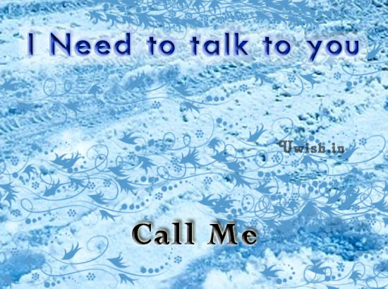 I need to talk to you. Call me e greeting cards and wishes.