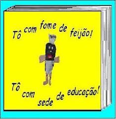 TÔ COM FOME DE FEIJÃO! TÔ COM SEDE DE EDUCAÇÃO!