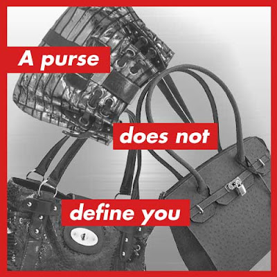 Barbara Kruger-style image in black, white and red. Purses in the background with red bars over and white type that reads A purse does not define you