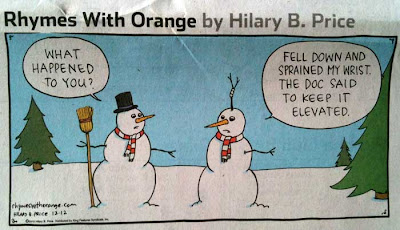 Rhymes with Orange cartoon of two snowmen, one with a twig arm sticking out of its head, saying I fell and sprained my wrist. The doctor said to keep it elevated