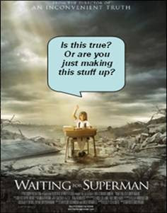 Waiting for Superman poster altered to add speech balloon saying Is this true? Or are you just making this stuff up?