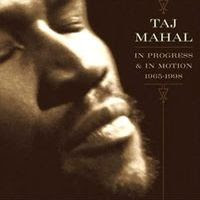 taj mahal - In Progress & in Motion 1965-1998