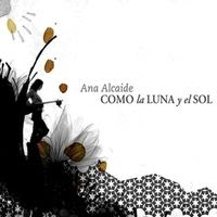 Ana Alcaide – Como la Luna y el Sol (2007)