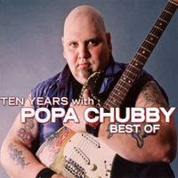 Ten Years with Popa Chubby Best of (2006)
