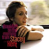 Stacey Kent – Breakfast on the Morning Tram (2007)