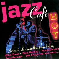 Jazz Cafe Hot - Sit Back Relax To Mellow Favorites