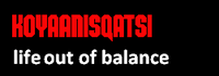 'Koyaanisqatsi: Life out of balance'