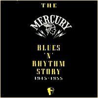The Mercury Blues 'N' Rhythm Story 1945-1955