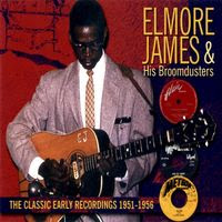 Elmore James & His Broomdusters - The Classic Early Recordings 1951-1956