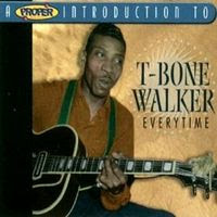 Proper Introduction to T-Bone Walker: Everytime (2004)
