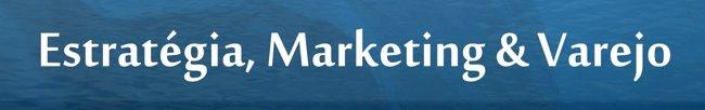 Estratégia, Marketing e Varejo