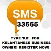 TYPE 'KB' & SEND SMS TO 33555. A DIRECTORY FOR KELANTANESE BUSINESSMAN/WOMAN ALL OVER MALAYSIA!