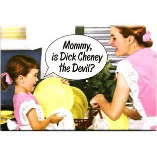 No dear, Dick Cheney is the Devil's half-brother.  See, no tail or red skin.