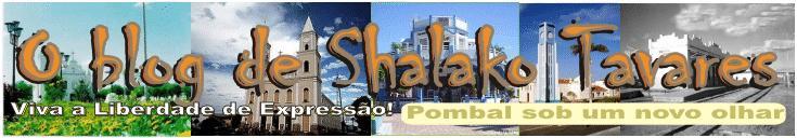 O Blog de SHALAKO TAVARES