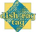 Dish Rag Tag!!