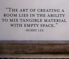 "Bobby Lee quote ""The art of creating a room lies in the ability to mix tangible material with empty space"" courtesy of trovegallery.com as seen on (l&l)"