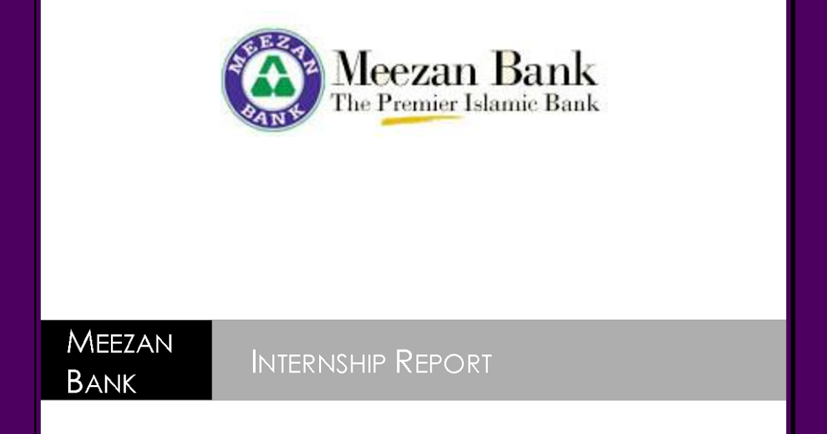 internship report of an islamic bank meezan Internship report on askari bank 2017 acknowledgement: i offer my humblest thank to allah and hazrat muhammad (pbuh) from the deep of my heart that always provide me guidance and blessings which are uncountable.