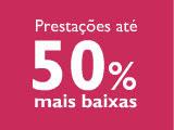 Promoção 'Prestações até 50% mais baixas'