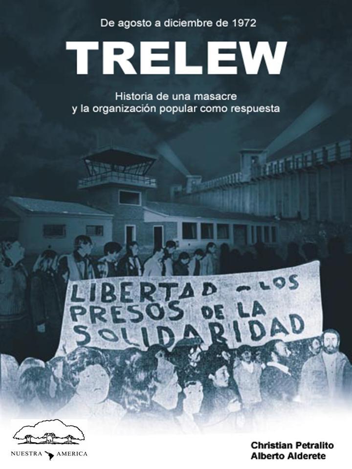 """""""TRELEW. Historia de una masacre y la organización popular como respuesta"""""""