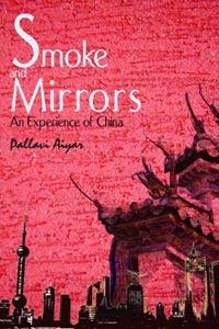 Smoke and Mirrors, An Experience of China by Pallavi Aiyar