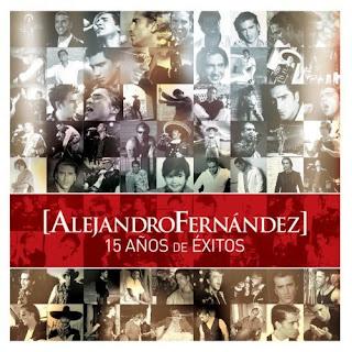 Alejandro Fernández - 15 Años de Exitos - 2007