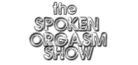 THE SPOKEN ORGASM SHOW