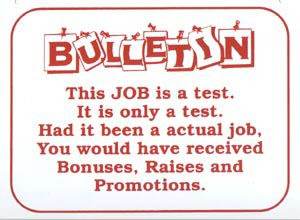 Funny Work Signs Picture - Bulletin This job is a test