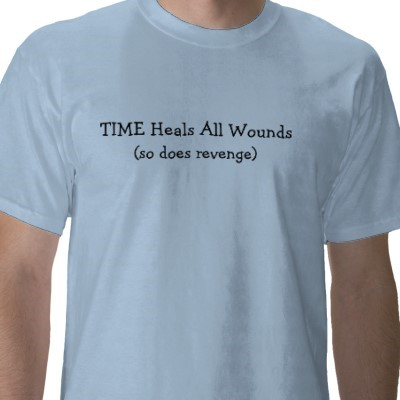 Time heals all wounds and wounds all heels