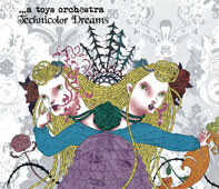 ...A Toys Orchestra - Technicolor Dreams