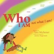 Who I Am Not What I Am