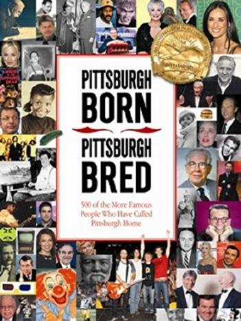 PITTSBURGH BORN.....PITTSBURGH BRED.....