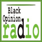 Join us on Black Opinion  Radio