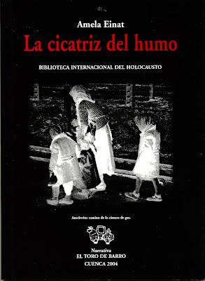 Amela Einat, LA CICATRIZ DEL HUMO, Biblioteca del Holocausto, Ed. El Toro de Barro, Carlos Morales Ed., Tarancón de Cuenca, España, 2004.