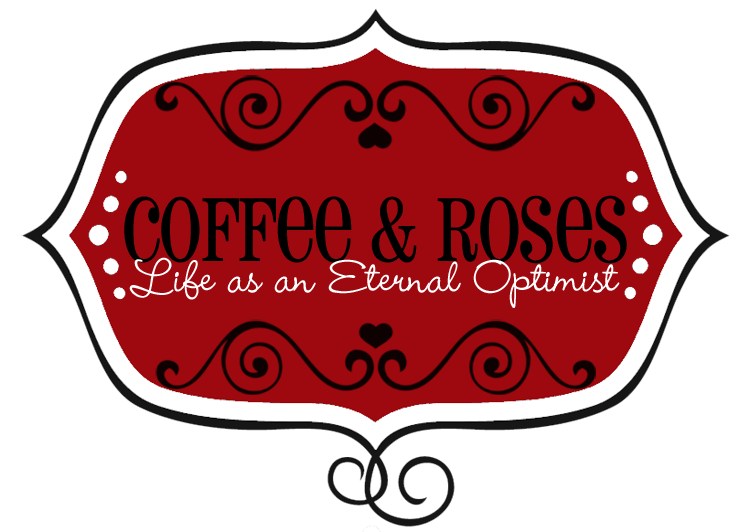 Coffee and Roses - Life as an Eternal Optimist