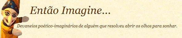 Então Imagine...