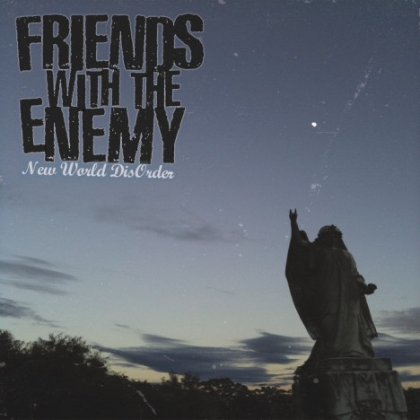 Friends With The Enemy - New World DisOrder (2010)