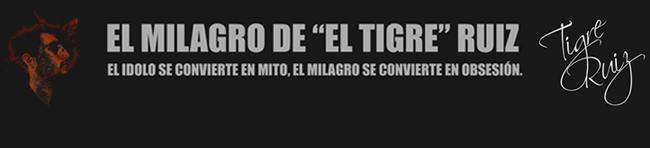 """El Milagro de """"El Tigre"""" Ruiz"""