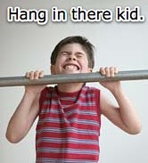 Hang in there Kid
