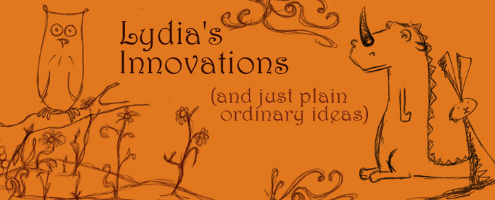 Lydia's Innovations and Just Plain Ordinary Ideas
